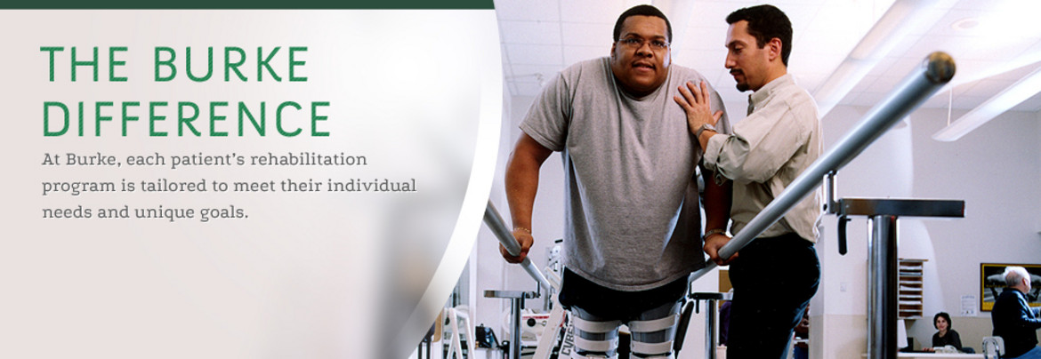 The Burke Difference: At Burke, each patient's rehabilitation program is tailored to meet their individual needs and unique goals.
