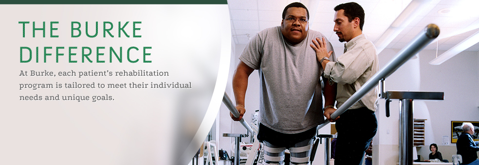The Burke Difference: At Burke, each patient's rehabilitation program is